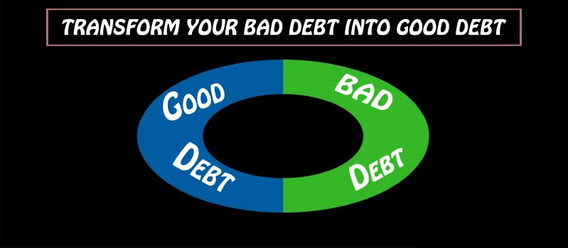 HOW-TO-TRANSFORM-YOUR-BAD-DEBT-INTO-GOOD-DEBT-SUCCESSFUL-TIPS