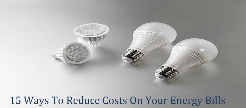 15 Ways To Reduce Costs On Your Energy Bills